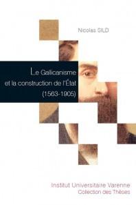 Le Gallicanisme et la construction de l'État (1563-1905)