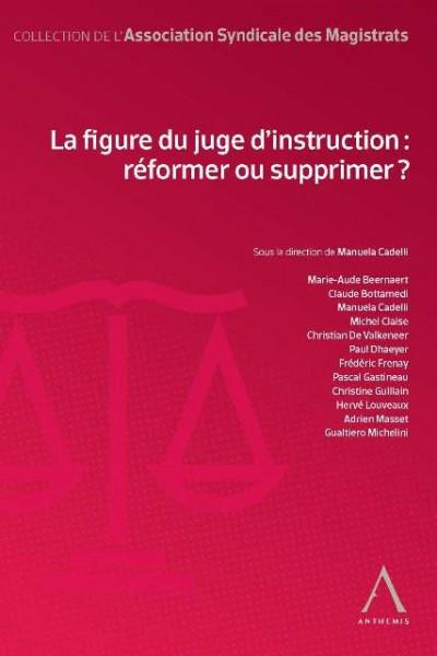 La figure du juge d'instruction : réformer ou supprimer ?